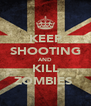 KEEP SHOOTING AND KILL ZOMBIES  - Personalised Poster A4 size