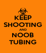 KEEP SHOOTING AND NOOB TUBING - Personalised Poster A4 size
