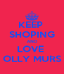 KEEP  SHOPING AND LOVE  OLLY MURS - Personalised Poster A4 size