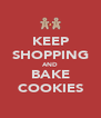 KEEP SHOPPING AND BAKE COOKIES - Personalised Poster A4 size