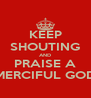 KEEP SHOUTING AND PRAISE A MERCIFUL GOD - Personalised Poster A4 size