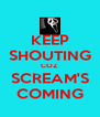 KEEP SHOUTING COZ SCREAM'S COMING - Personalised Poster A4 size