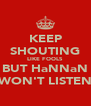 KEEP SHOUTING LIKE FOOLS BUT HaNNaN WON'T LISTEN - Personalised Poster A4 size