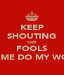 KEEP SHOUTING LIKE FOOLS LET ME DO MY WORK - Personalised Poster A4 size