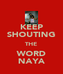 KEEP SHOUTING THE WORD NAYA - Personalised Poster A4 size