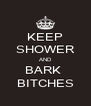KEEP SHOWER AND BARK  BITCHES - Personalised Poster A4 size