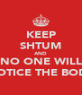 KEEP SHTUM AND NO ONE WILL NOTICE THE BODY - Personalised Poster A4 size