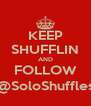 KEEP SHUFFLIN AND FOLLOW @SoloShuffles - Personalised Poster A4 size