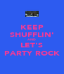 KEEP SHUFFLIN' AND LET'S PARTY ROCK - Personalised Poster A4 size