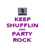 KEEP SHUFFLIN AND PARTY ROCK - Personalised Poster A4 size