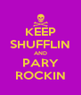 KEEP SHUFFLIN AND PARY ROCKIN - Personalised Poster A4 size