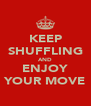 KEEP SHUFFLING AND ENJOY YOUR MOVE - Personalised Poster A4 size