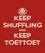 KEEP SHUFFLING AND KEEP TOETTOET - Personalised Poster A4 size
