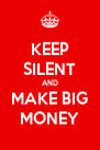 KEEP SILENT AND MAKE BIG MONEY - Personalised Poster A4 size