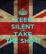 KEEP SILENT AND TAKE THE SHOT! - Personalised Poster A4 size