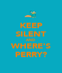 KEEP SILENT AND WHERE'S PERRY? - Personalised Poster A4 size