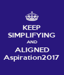 KEEP SIMPLIFYING AND ALIGNED Aspiration2017 - Personalised Poster A4 size