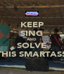 KEEP SING AND SOLVE THIS SMARTASS - Personalised Poster A4 size