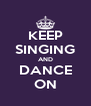 KEEP SINGING AND DANCE ON - Personalised Poster A4 size