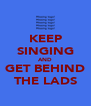 KEEP SINGING AND GET BEHIND THE LADS - Personalised Poster A4 size