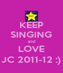 KEEP SINGING and LOVE JC 2011-12 :) - Personalised Poster A4 size