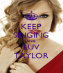 KEEP SINGING AND LUV TAYLOR - Personalised Poster A4 size