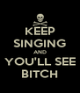 KEEP SINGING AND YOU'LL SEE BITCH - Personalised Poster A4 size