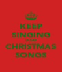 KEEP SINGING LOUD CHRISTMAS SONGS - Personalised Poster A4 size
