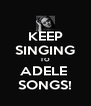 KEEP SINGING TO ADELE  SONGS! - Personalised Poster A4 size