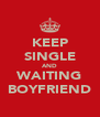 KEEP SINGLE AND WAITING BOYFRIEND - Personalised Poster A4 size