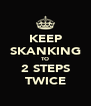 KEEP SKANKING TO 2 STEPS TWICE - Personalised Poster A4 size