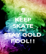 KEEP SKATE AND STAY GOLD FOOL!! - Personalised Poster A4 size