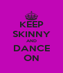 KEEP SKINNY AND DANCE ON - Personalised Poster A4 size