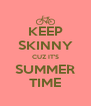 KEEP SKINNY CUZ IT'S SUMMER TIME - Personalised Poster A4 size