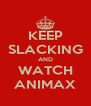 KEEP SLACKING AND WATCH ANIMAX - Personalised Poster A4 size