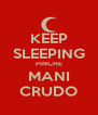KEEP SLEEPING PINCHE MANI CRUDO - Personalised Poster A4 size