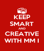 KEEP SMART AND CREATIVE WITH MM I - Personalised Poster A4 size