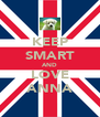 KEEP SMART AND LOVE ANNA - Personalised Poster A4 size