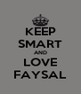 KEEP SMART AND LOVE FAYSAL - Personalised Poster A4 size