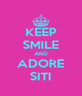 KEEP SMILE AND ADORE SITI - Personalised Poster A4 size