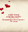 KEEP SMILE AND BE HAPPY  TODAY IS OUR 2 YEAR  Engagement Anniversary  My Love - Personalised Poster A4 size