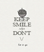 KEEP SMILE AND DON'T \/ - Personalised Poster A4 size