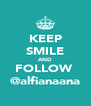 KEEP SMILE AND FOLLOW  @alfianaana - Personalised Poster A4 size