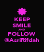 KEEP SMILE AND FOLLOW @AsriRifdah - Personalised Poster A4 size