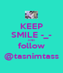 KEEP SMILE -_- AND follow @tasnimtass - Personalised Poster A4 size