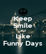 Keep Smile and Like Funny Days - Personalised Poster A4 size