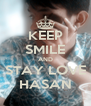 KEEP SMILE AND STAY LOVE HASAN - Personalised Poster A4 size