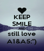 """KEEP SMILE AND still love A1&A5:"""") - Personalised Poster A4 size"""