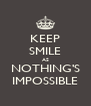 KEEP SMILE AS NOTHING'S IMPOSSIBLE - Personalised Poster A4 size