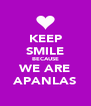 KEEP SMILE BECAUSE WE ARE APANLAS - Personalised Poster A4 size